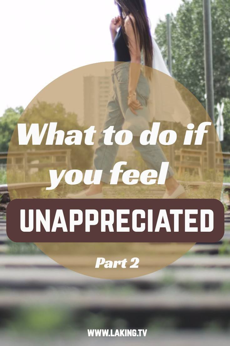 What to do if you feel unappreciated (Part 2)